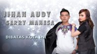 Permalink to Jihan Audy – Dibatas Kota Ini Feat. Gerry Mahesa