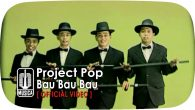 Permalink to Project Pop – Bau Bau Bau