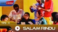 Permalink to Tipe X – Salam Rindu