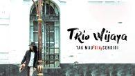 Permalink to Trio Wijaya – Tak Mau (Dia) Sendiri
